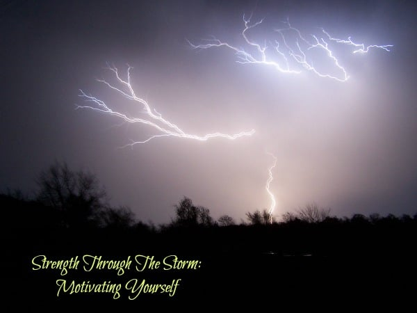 Strength Through The Storm: Motivating Yourself