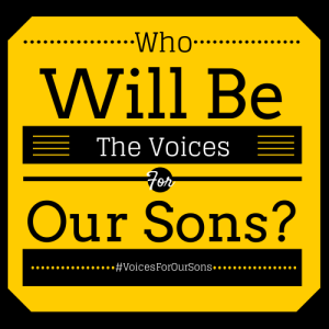 Who Will Be The Voices For Our Sons?