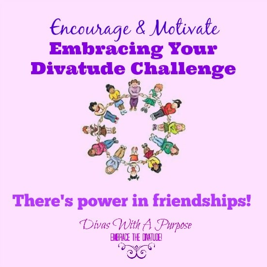 Encourage and Motivate: The Power of Our Divalicious Friendships