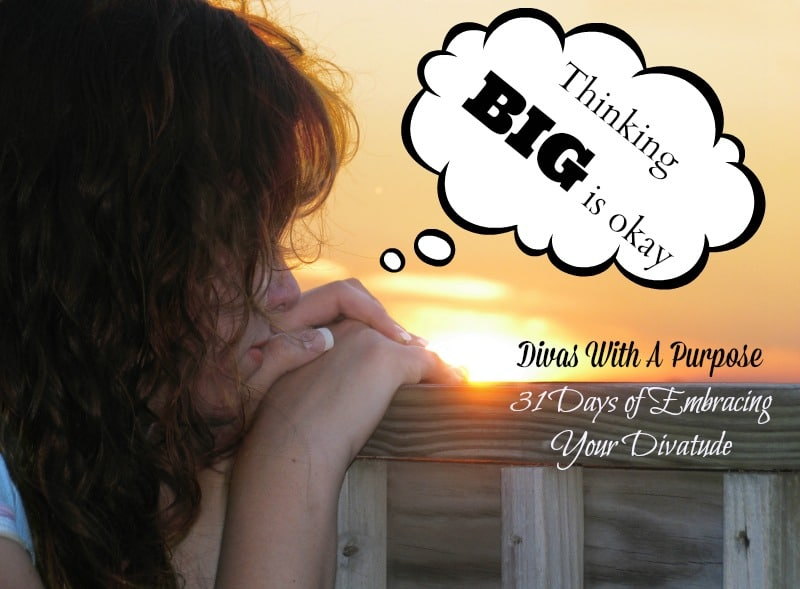 31 Days of Embracing Your Divatude: Thinking Big Is Okay