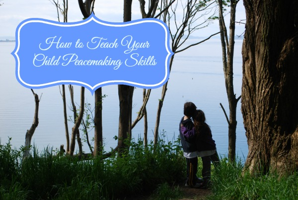 How to Teach Your Child Peacemaking Skills