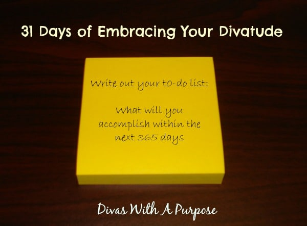 Write out your to do list - what will you accomplish a year from today?