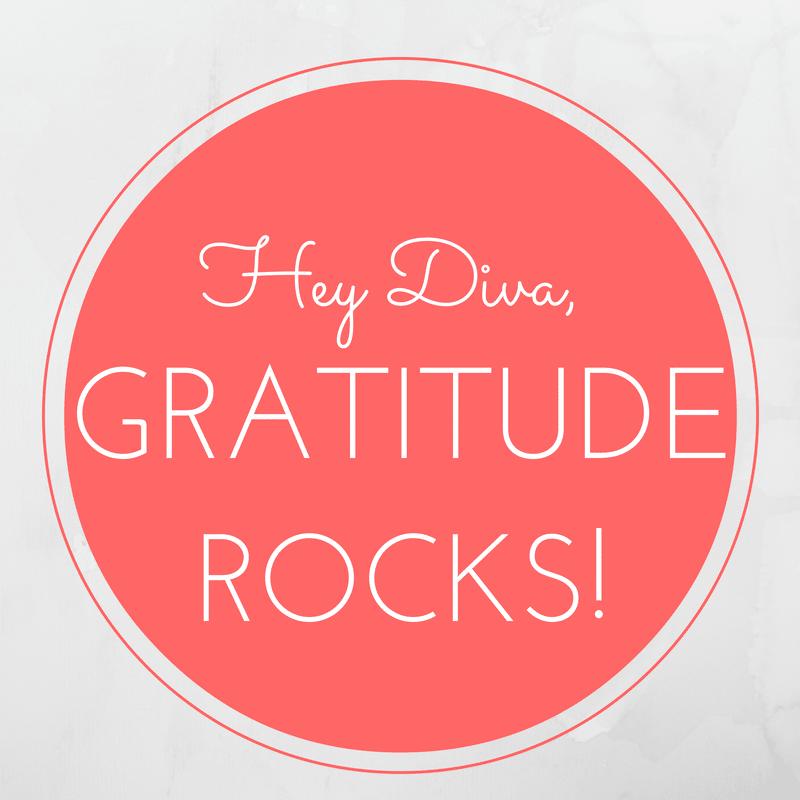 Hey Diva...Gratitude Rocks!