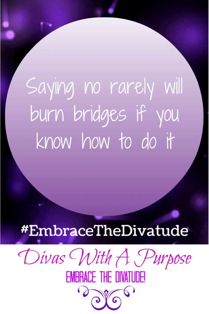 Saying no rarely burn bridges if you know how to do it