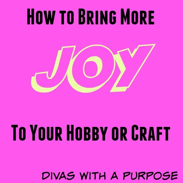 How To Bring More Joy To Your Hobby Or Craft