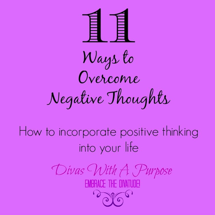 11 Ways To Overcome Negative Thoughts | Divas With A Purpose