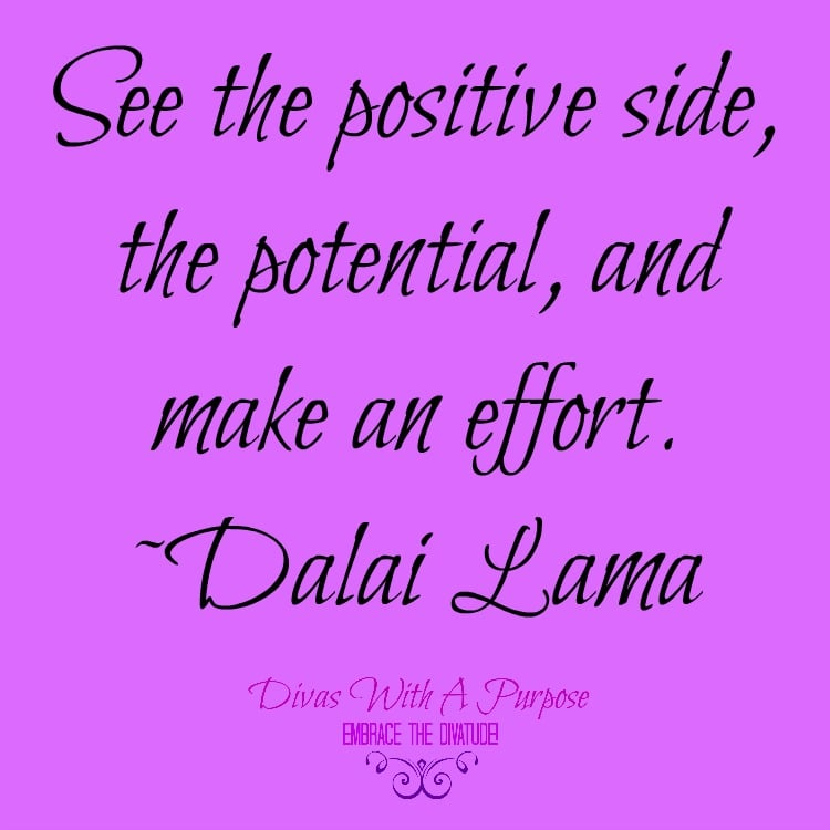 """See the positive side, the potential, and make an effort."" ~Dalai Lama 