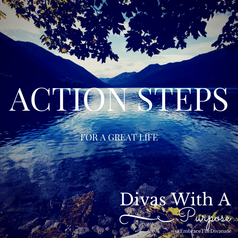 7 Action Steps for A Great Life | Divas With A Purpose