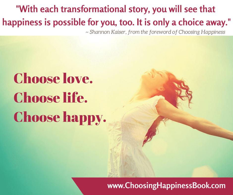 Choose Love. Choose Life. Choose Happy. | #ChooseHappiness