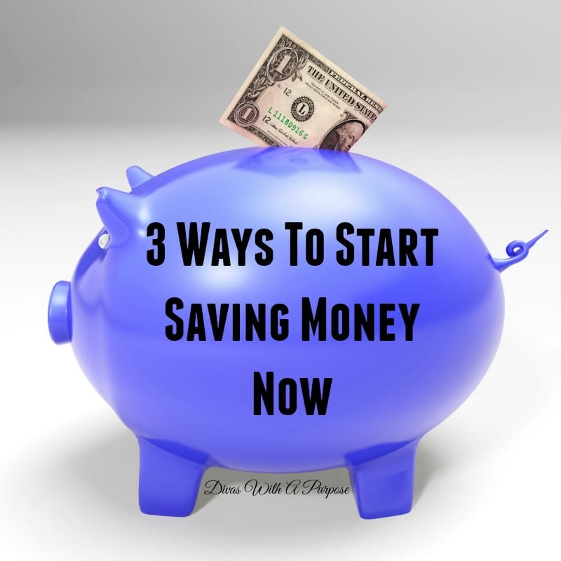 Three Ways To Start Saving Money Now | Divas With A Purpose