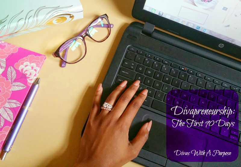 Divapreneurship: The First 90 Days | #First90Days | Divas With A Purpose