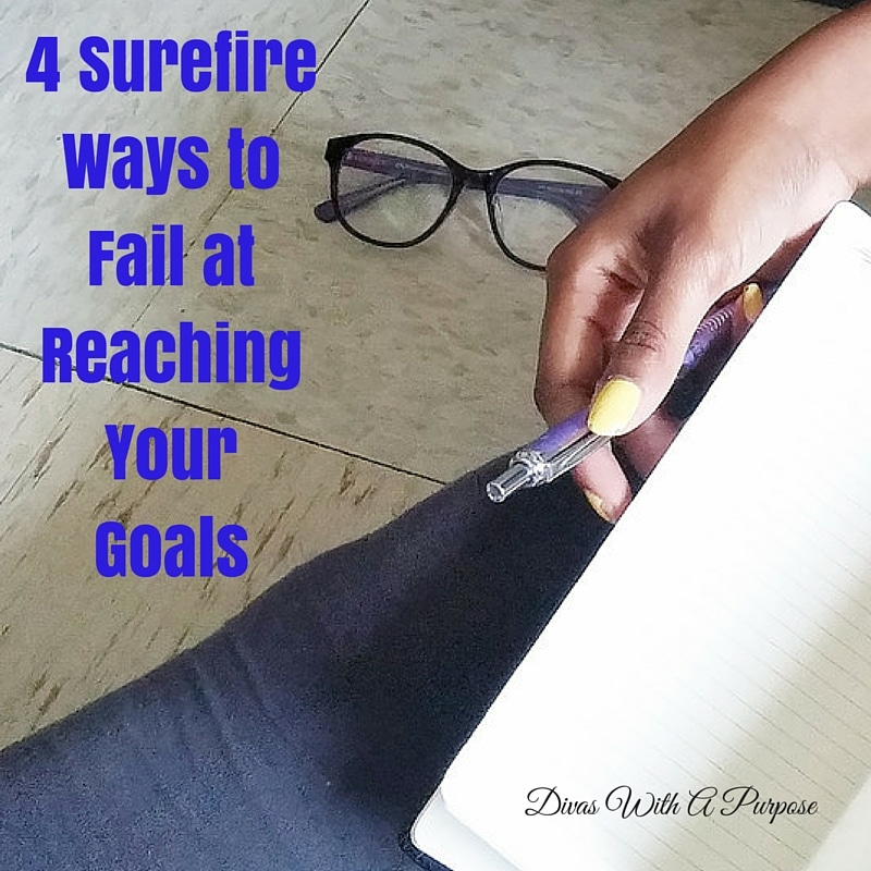 4 Surefire Ways to Fail at Reaching Your Goals