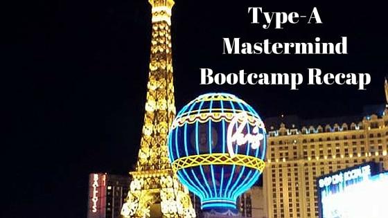 Type-A Mastermind Bootcamp Recap