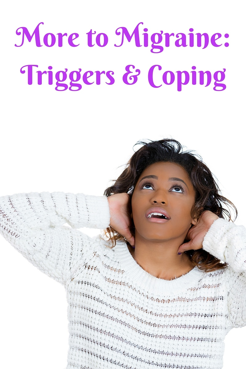 More to Migraine: Triggers & Coping