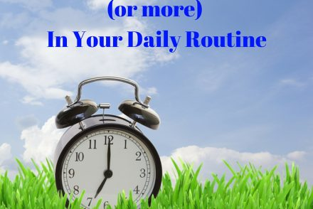 How To Save An Hour (or more) In Your Daily Routine