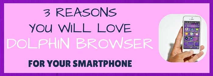 3 Reasons You Will Love The Dolphin Browser For Your Smartphone