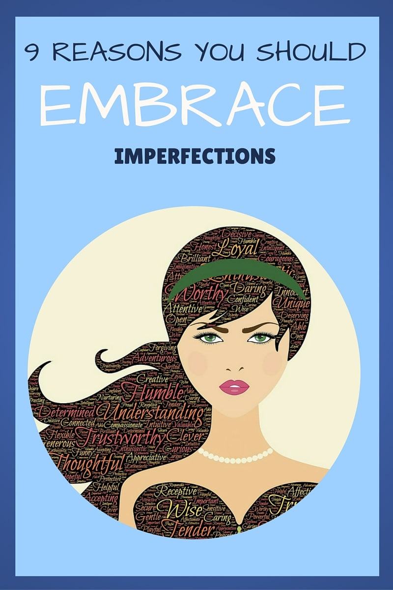 9 Reasons You Should Embrace Imperfections