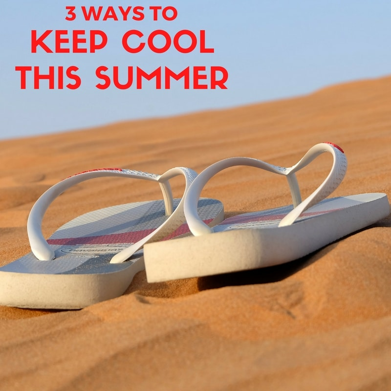 3 Ways to Keep Cool This Summer