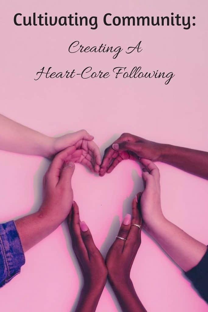 Creating A Heart-Core Following