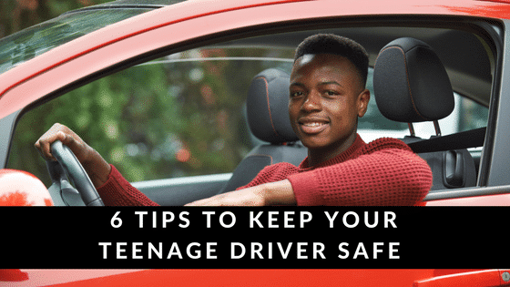 6 Tips to Keep Your Teenage Driver Safe
