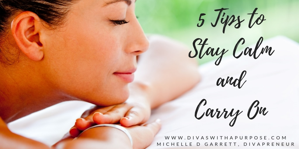 5 Tips to Stay Calm and Carry On When You Are Overwhelmed