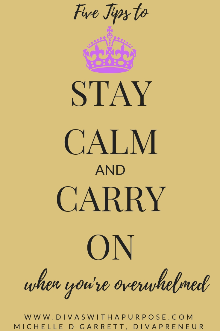 5 Tips to Stay Calm and Carry on When You're Overwhelmed