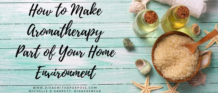 Make aromatherapy a part of your home environment