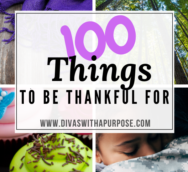 Here is a list of 100 everyday things to be thankful for. Did you know that practicing gratitude regularly is good for your health - physically and mentally? It is! It makes you happier. It helps you sleep better at night. Practicing gratitude gives you more energy, helps you relax and so much more. Gratitude is a habit that can impact many different areas of your life.| Divas With A Purpose #gratitude #ThankfulThursday