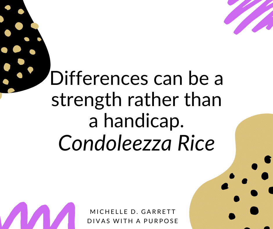 "Differences can be a strength rather than a handicap."" – Condoleezza Rice"