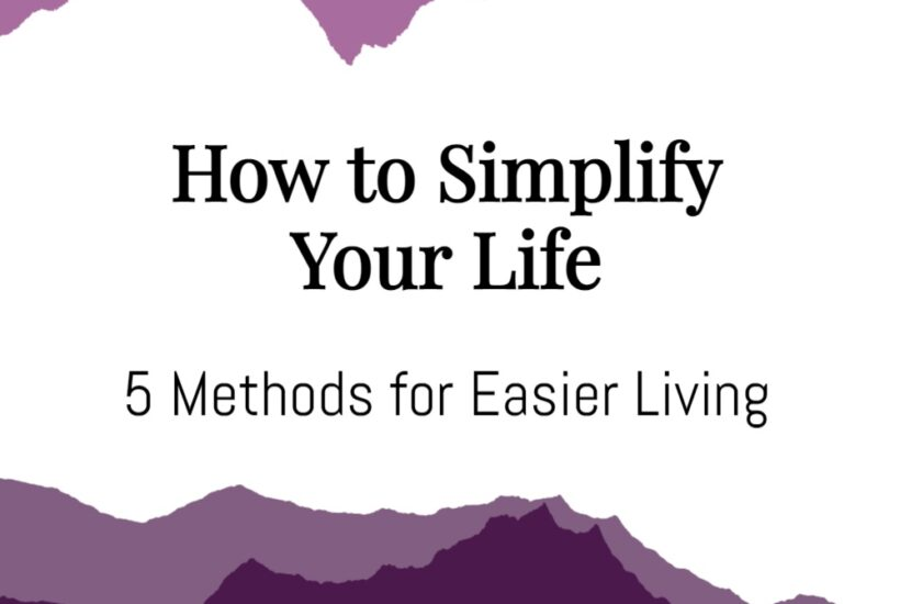 How to Simplify Your Life: 5 Methods for Easier Living